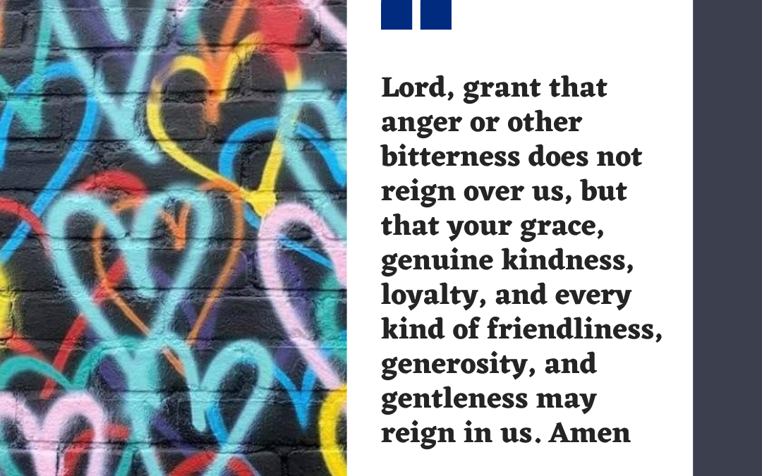 Lord, grant that anger or bitterness does not reign…